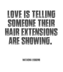 Love_is telling someone their hair extensions are showing.